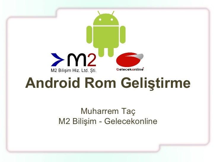 Android Rom Geliştirme Muharrem Taç M2 Bilişim - Gelecekonline
