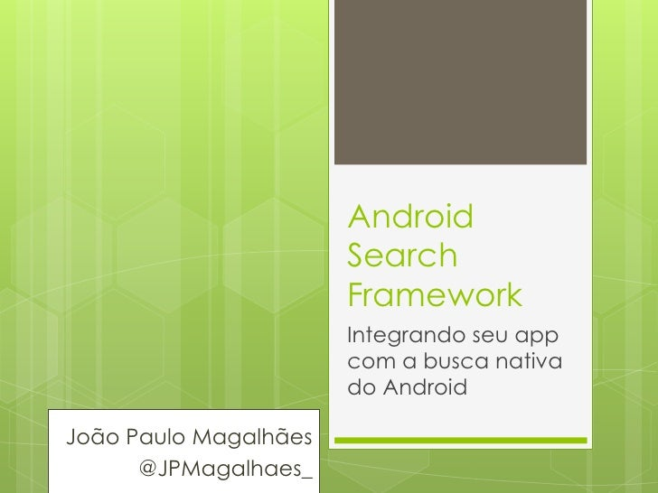 Android                       Search                       Framework                       Integrando seu app             ...