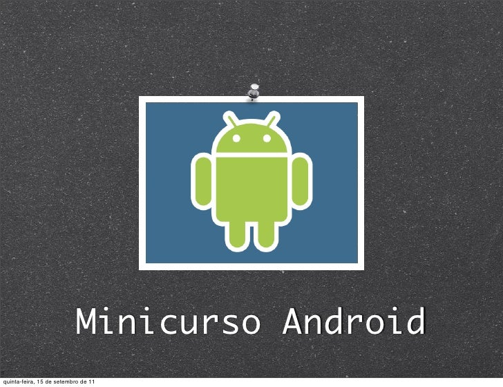 Minicurso Androidquinta-feira, 15 de setembro de 11