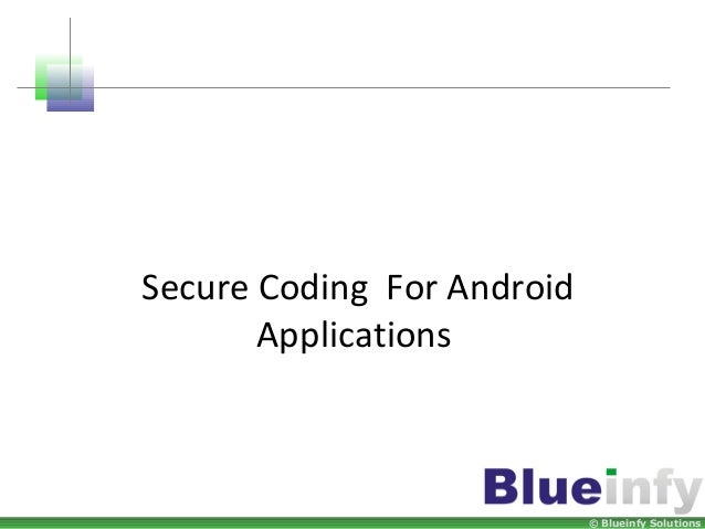 © Blueinfy Solutions Secure Coding For Android Applications