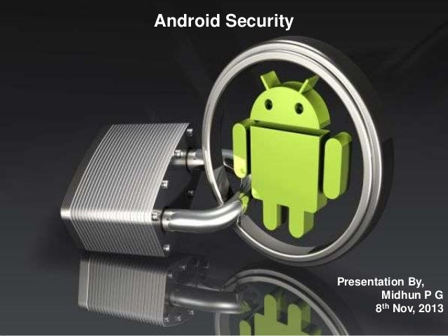 Android Security  Presentation By, Midhun P G 8th Nov, 2013