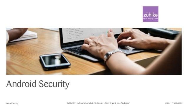 © Zühlke 2019Android Security 06.06.2019 | Technische Hochschule Mittelhessen Slide 1Robin Wiegand, Jonas Wisplinghoff| ||...