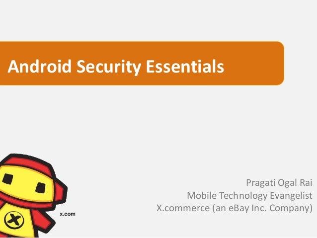Android Security Essentials                                    Pragati Ogal Rai                       Mobile Technology Ev...