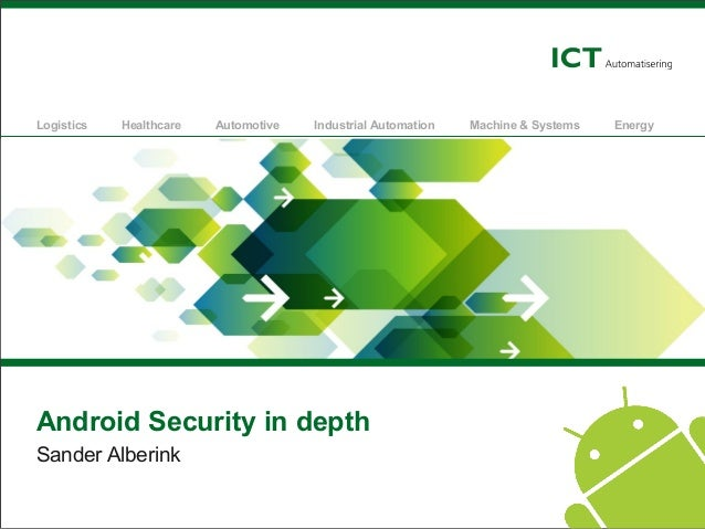 Logistics  Healthcare  Automotive  Industrial Automation  Android Security in depth Sander Alberink  Machine & Systems  En...