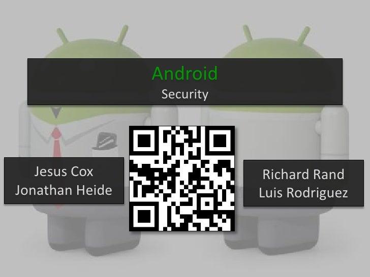 Android                  Security   Jesus Cox                  Richard RandJonathan Heide               Luis Rodriguez