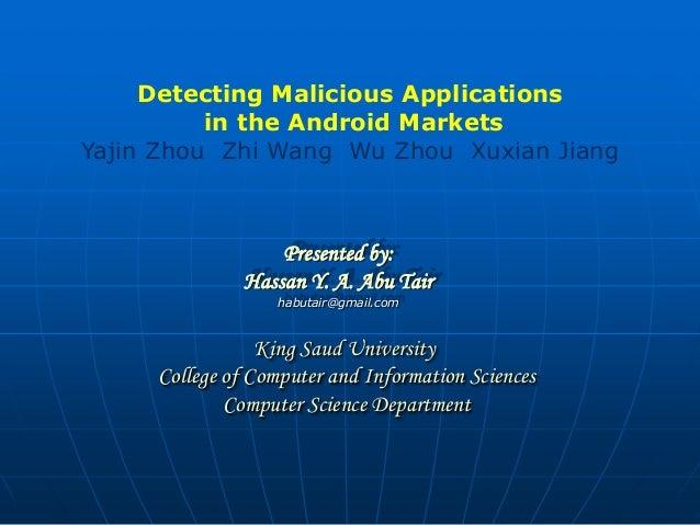Detecting Malicious Applications          in the Android MarketsYajin Zhou Zhi Wang Wu Zhou Xuxian Jiang                  ...