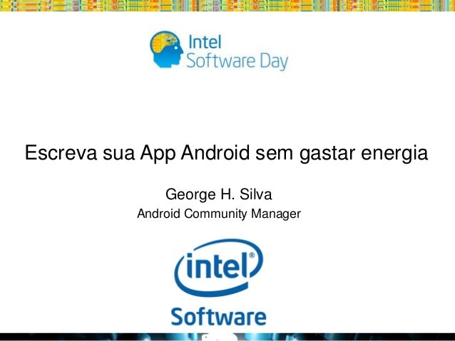 Escreva sua App Android sem gastar energia George H. Silva Android Community Manager  Globalcode – Open4education