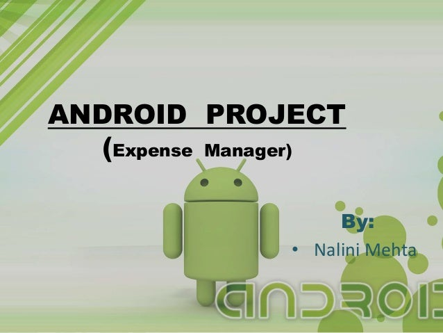 ANDROID PROJECT  (Expense Manager)  By:  • Nalini Mehta