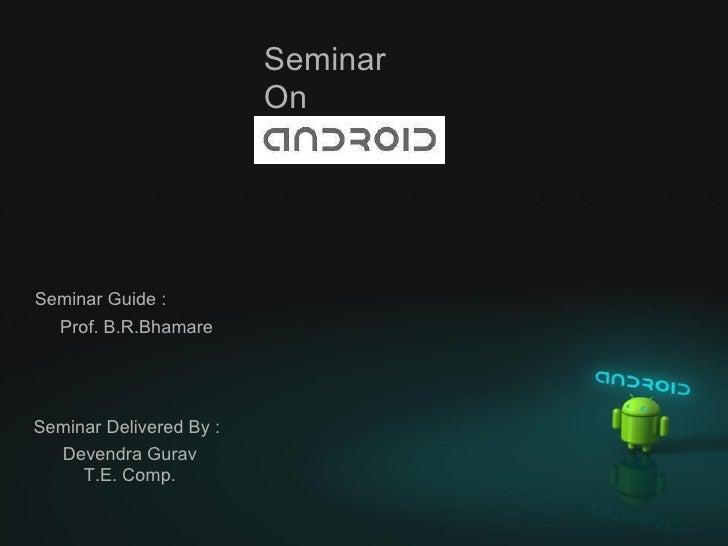 Seminar On Seminar Guide : Prof. B.R.Bhamare Seminar Delivered By : Devendra Gurav T.E. Comp.