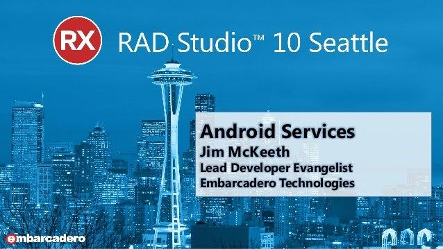 Android Services Jim McKeeth Lead Developer Evangelist Embarcadero Technologies