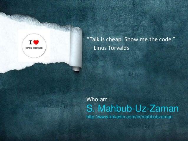 """Talk is cheap. Show me the code."" ― Linus Torvalds Who am i S. Mahbub-Uz-Zaman http://www.linkedin.com/in/mahbubzaman"