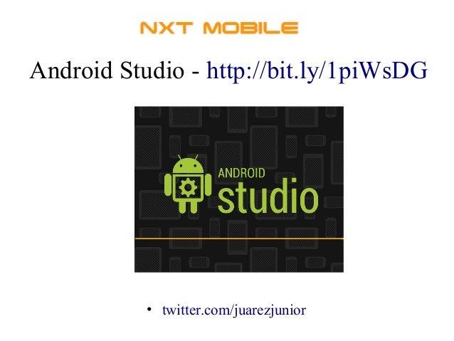 Android Studio - http://bit.ly/1piWsDG  • twitter.com/juarezjunior