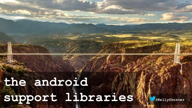 the android support libraries @KellyShuster