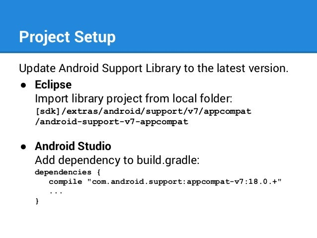 Project Setup Update Android Support Library to the latest version. ● Eclipse Import library project from local folder: [s...