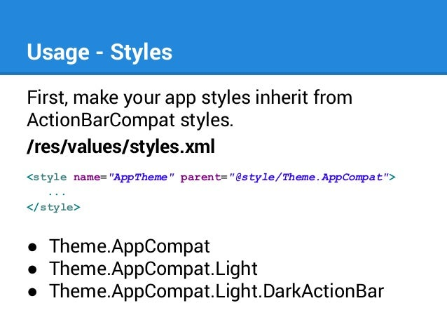 """Usage - Styles First, make your app styles inherit from ActionBarCompat styles. /res/values/styles.xml <style name=""""AppThe..."""