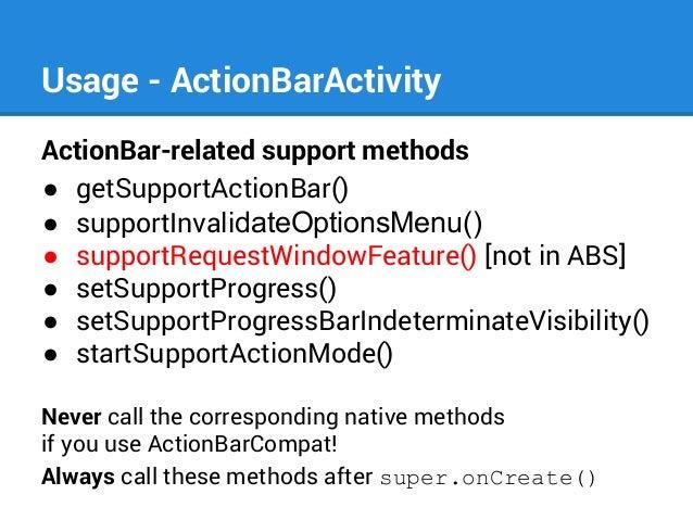 Usage - ActionBarActivity ActionBar-related support methods ● getSupportActionBar() ● supportInvalidateOptionsMenu() ● sup...