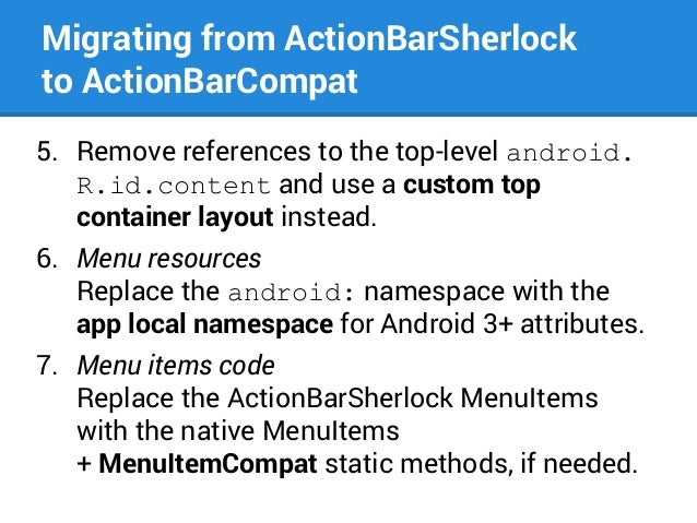 Migrating from ActionBarSherlock to ActionBarCompat 5. Remove references to the top-level android. R.id.content and use a ...
