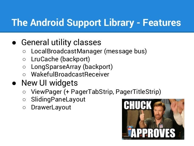 The Android Support Library - Features ● General utility classes ○ ○ ○ ○  LocalBroadcastManager (message bus) LruCache (ba...