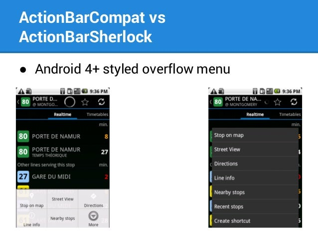 ActionBarCompat vs ActionBarSherlock ● Android 4+ styled overflow menu