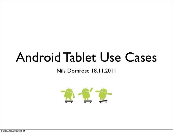 Android Tablet Use Cases                          Nils Domrose 18.11.2011Sunday, November 20, 11