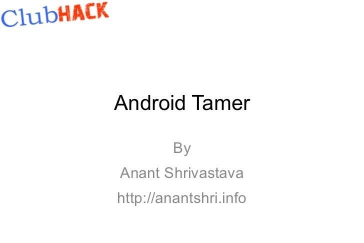 Android Tamer         ByAnant Shrivastavahttp://anantshri.info