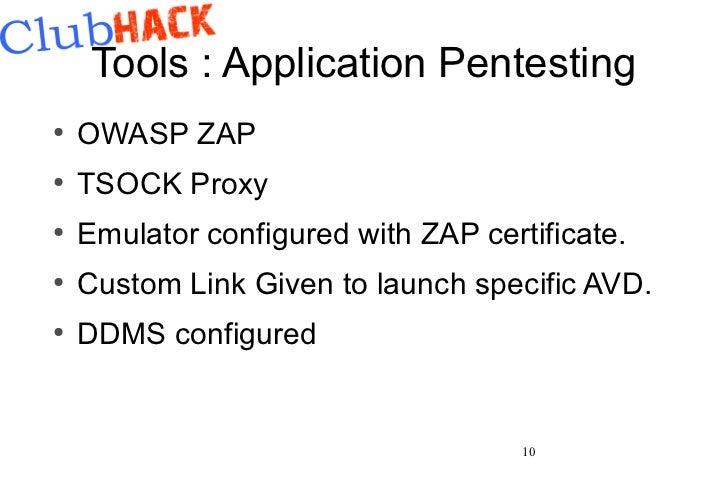 Tools : Application Pentesting●    OWASP ZAP●    TSOCK Proxy●    Emulator configured with ZAP certificate.●    Custom Link...