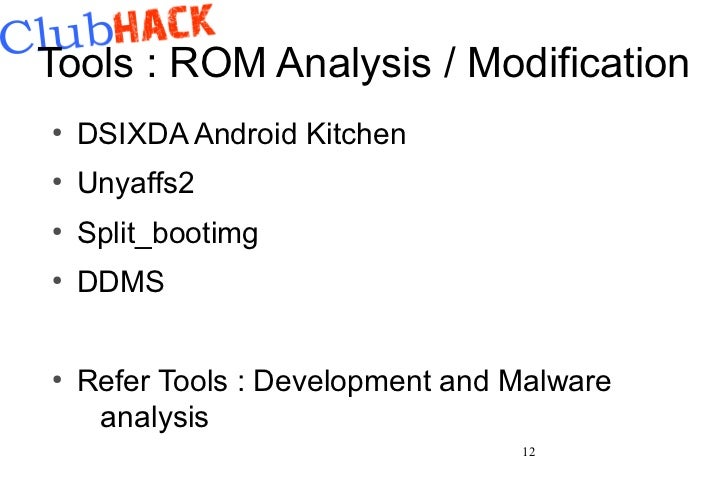 Tools : ROM Analysis / Modification●    DSIXDA Android Kitchen●    Unyaffs2●    Split_bootimg●    DDMS●    Refer Tools : D...