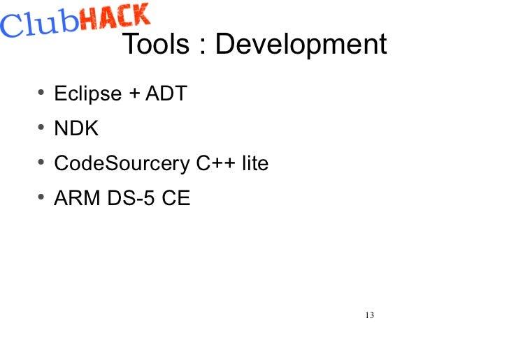 Tools : Development●    Eclipse + ADT●    NDK●    CodeSourcery C++ lite●    ARM DS-5 CE                            13