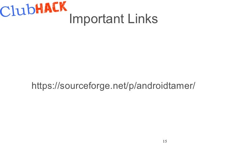 Important Linkshttps://sourceforge.net/p/androidtamer/                               15