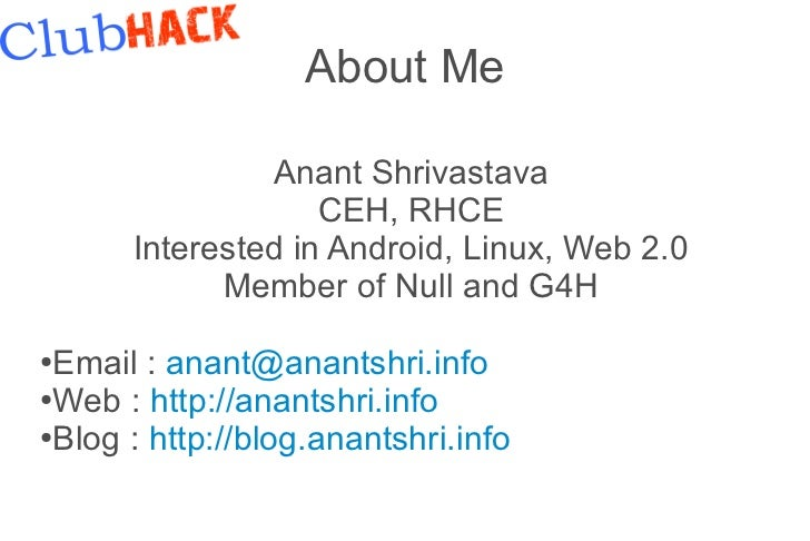 About Me               Anant Shrivastava                   CEH, RHCE      Interested in Android, Linux, Web 2.0           ...