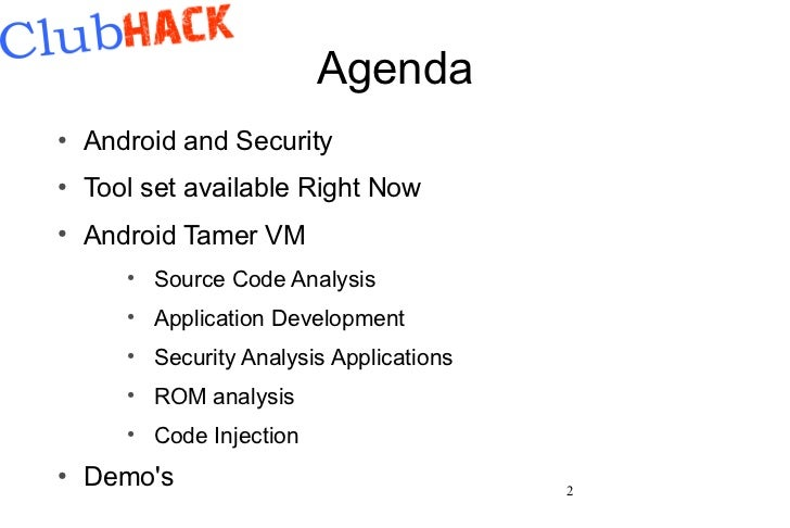 Agenda●    Android and Security●    Tool set available Right Now●    Android Tamer VM       ●           Source Code Analys...