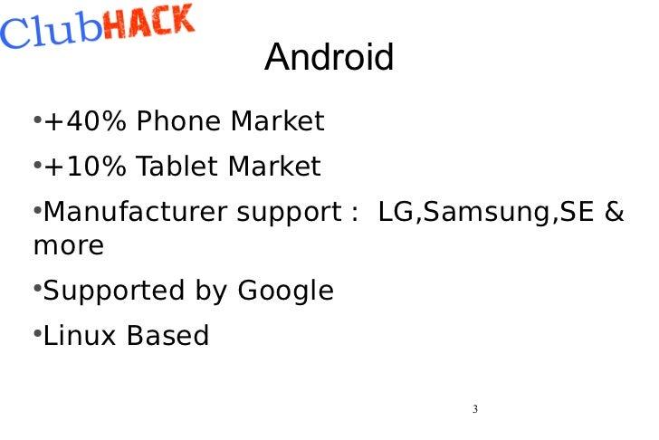 Android+40% Phone Market●+10% Tablet Market●Manufacturer support : LG,Samsung,SE &●moreSupported by Google●Linux Based●   ...