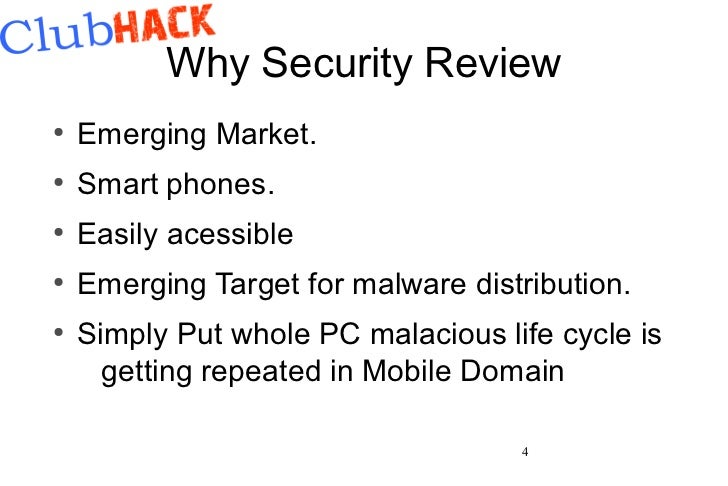 Why Security Review●    Emerging Market.●    Smart phones.●    Easily acessible●    Emerging Target for malware distributi...