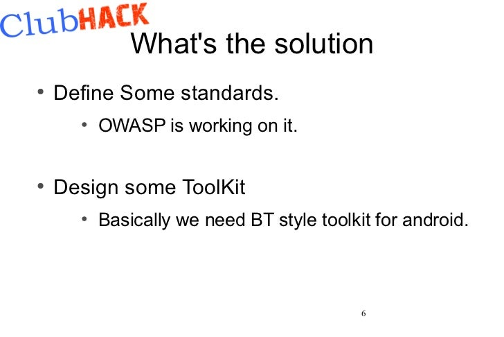 Whats the solution●    Define Some standards.      ●          OWASP is working on it.●    Design some ToolKit      ●      ...