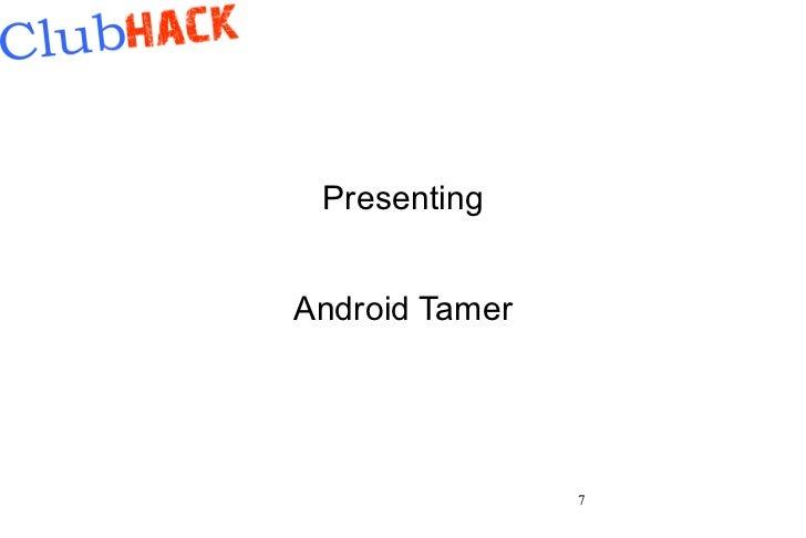 PresentingAndroid Tamer                7
