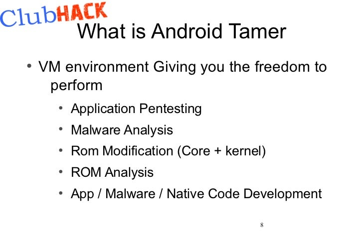 What is Android Tamer●    VM environment Giving you the freedom to     perform      ●          Application Pentesting     ...