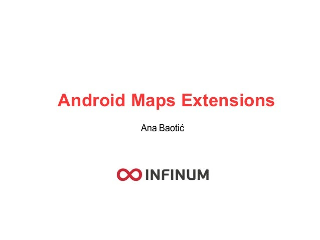 Android Maps Extensions Ana Baotić