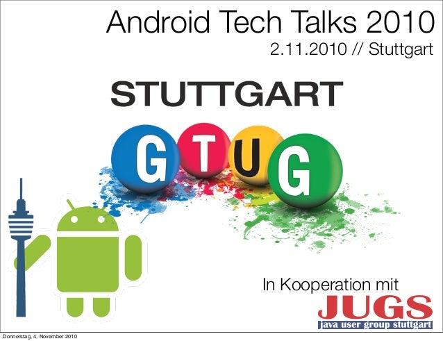 Android Tech Talks 2010 2.11.2010 // Stuttgart In Kooperation mit Donnerstag, 4. November 2010