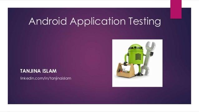 Android Application Testing TANJINA ISLAM linkedin.com/in/tanjinaislam