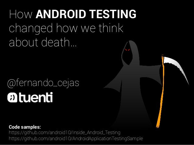 How ANDROID TESTING changed how we think about death… @fernando_cejas  Code samples: https://github.com/android10/Inside_A...