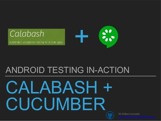 CALABASH + CUCUMBER ANDROID TESTING IN-ACTION + M.Wildan Garviandi https://github.com/WildanGarviandi