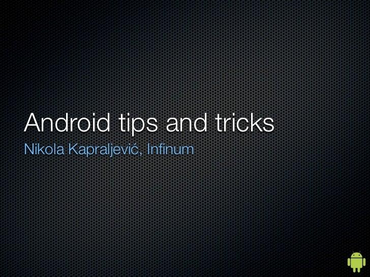 Android tips and tricksNikola Kapraljević, Infinum