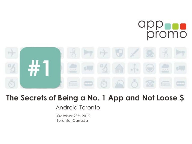 #1The Secrets of Being a No. 1 App and Not Loose $             Android Toronto             October 25th, 2012             ...