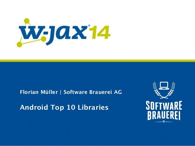 Florian Müller | Software Brauerei AG  Android Top 10 Libraries