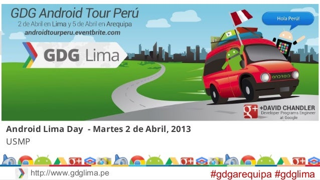Android Lima Day - Martes 2 de Abril, 2013 USMP #gdgarequipa #gdglimahttp://www.gdglima.pe