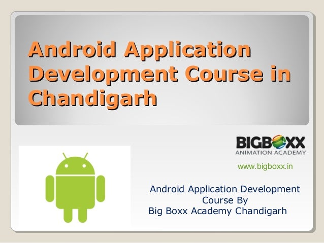 Android ApplicationAndroid Application Development Course inDevelopment Course in ChandigarhChandigarh Android Application...