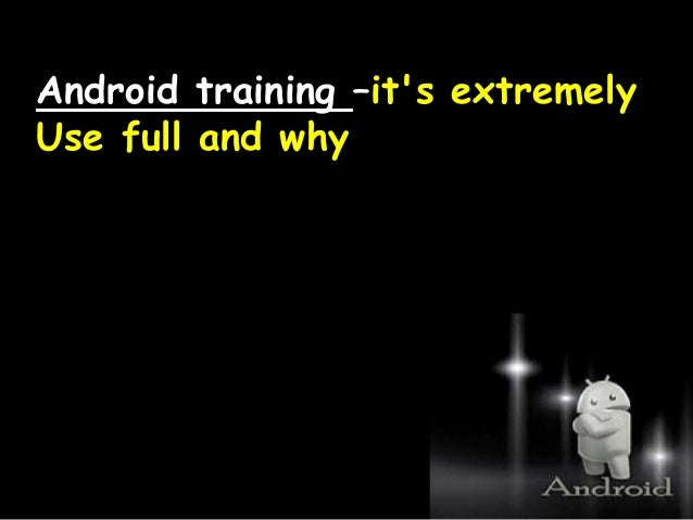 Android training –it's extremely Use full and why