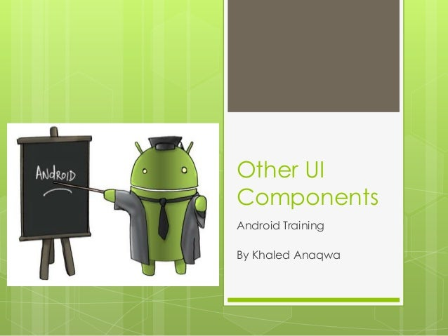 Other UI Components Android Training By Khaled Anaqwa