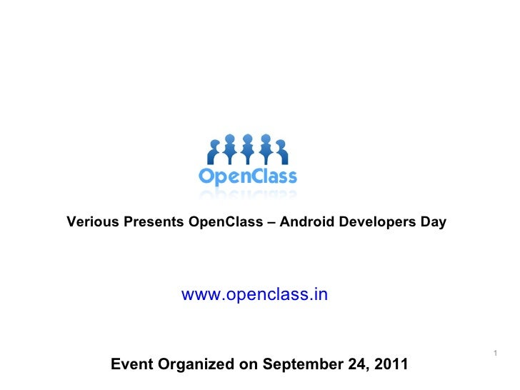 Verious Presents OpenClass – Android Developers Day www.openclass.in Event Organized on September 24, 2011