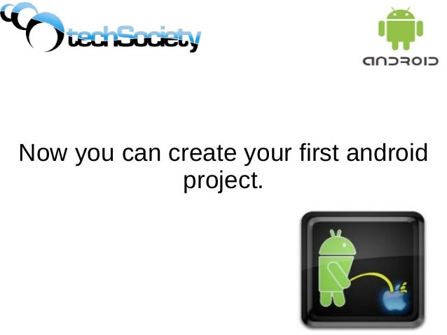 Now you can create your first android project.